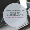 COPING WITH COVID - FUNCTIONING IN TIMES OF UNCERTAINTY